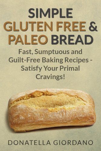 Simple Gluten Free Paleo Bread Fast Sumptuous And Guilt Free Baking Recipes Satisfy Your Primal Cravings