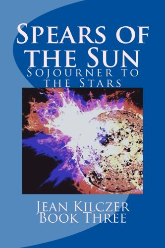 Download Spears of the Sun: Book Three (Sojourner to the Stars) PDF