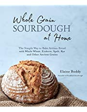 The Simple Way to Bake Artisan Bread with Whole Wheat, Einkorn, Spelt, Rye and More