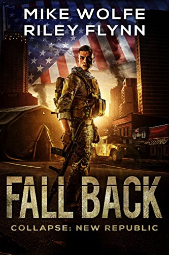 Fall Back (Collapse: New Republic Book 1) by [Flynn, Riley, Wolfe, Mike]