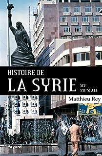Histoire de la Syrie : XIXe-XXIe siècle, Rey, Matthieu