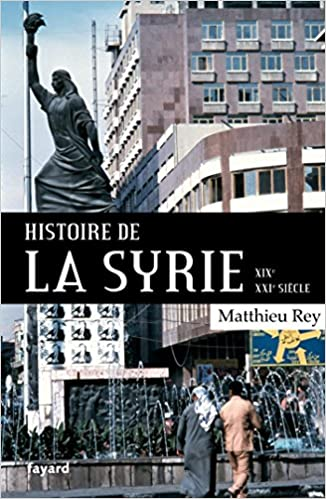 Histoire de la Syrie XIX-XXIe siècle - Matthieu Rey (2018) sur Bookys