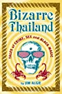 Bizarre Thailand: Tales of Crime, Sex and Black Magic