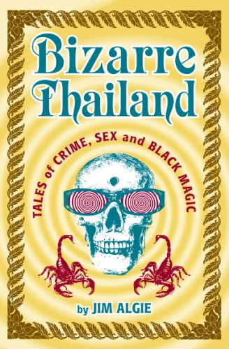 Bizarre Thailand: Tales of Crime, Sex and Black - Weird And Bizarre Holidays