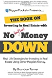 The Book on Investing in Real Estate with No (and Low) Money Down: