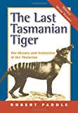 Front cover for the book The Last Tasmanian Tiger: The History and Extinction of the Thylacine by Robert Paddle