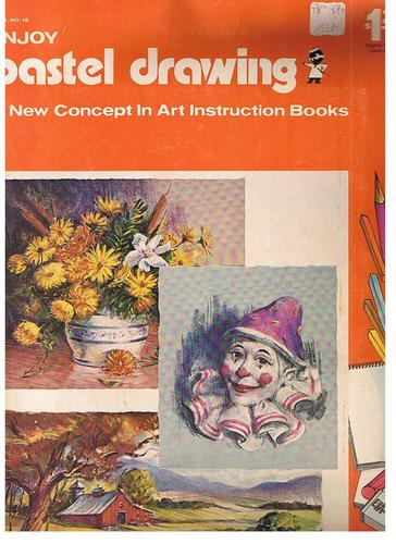 Enjoy Pastel Drawing (A New Concept in Art Instruction Books)