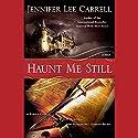 Haunt Me Still Audiobook by Jennifer Lee Carrell Narrated by Katherine Kellgren