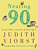 img - for Nearing Ninety: And Other Comedies of Late Life (Judith Viorst's Decades) book / textbook / text book