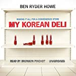 My Korean Deli: Risking It All for a Convenience Store | Ben Ryder Howe