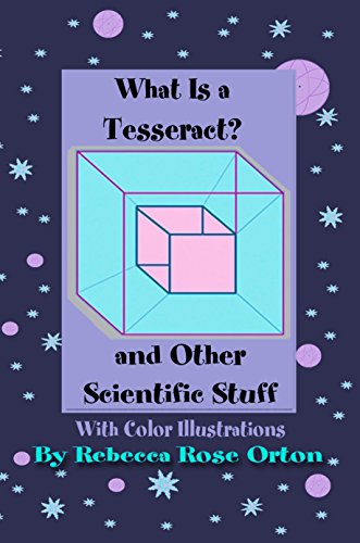 What Is A Tesseract? And Other Scientific Stuff
