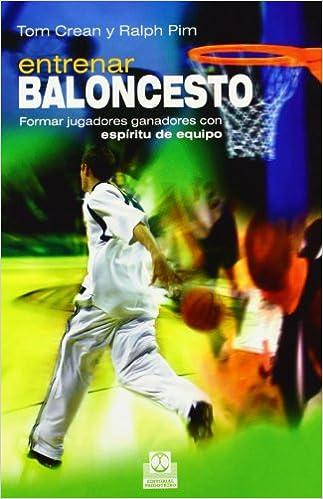 Entrenar baloncesto. Formar jugadores ganadores con espíritu de ...