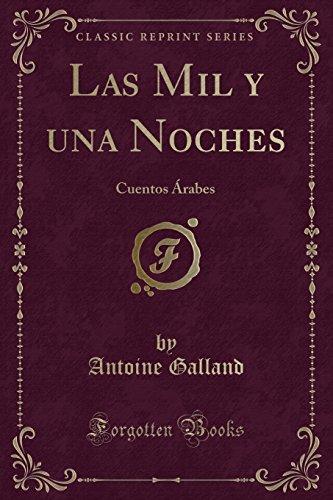 Las Mil y una Noches: Cuentos Árabes (Classic Reprint) (Spanish Edition)
