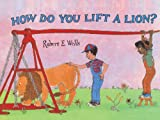 How Do You Lift a Lion?, Robert E. Wells, 0613098714