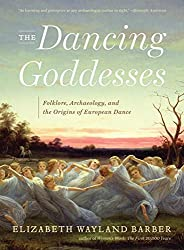 The Dancing Goddesses: Folklore, Archaeology, and the Origins of European Dance