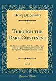 img - for Through the Dark Continent, Vol. 1: Or the Sources of the Nile Around the Great Lakes of Equatorial Africa and Down the Livingstone River to the Atlantic Ocean (Classic Reprint) book / textbook / text book