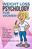Weight Loss Psychology for Women: Kick the Fat Girl Out of Your Head and Lose the Weight Permanently!