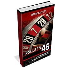 ROULETTE 45 ou Comment Gagner à la Roulette: Probablement:  La Meilleure Méthode du Monde (French Edition)