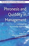 img - for Phronesis and Quiddity in Management: A School of Knowledge Approach (The Nonaka Series on Knowledge and Innovation) book / textbook / text book