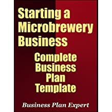 Starting A Microbrewery Business: Complete Business Plan Template