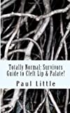 Totally Normal: Survivors Guide to Cleft Lip and Palate!, Paul Little, 1492306363