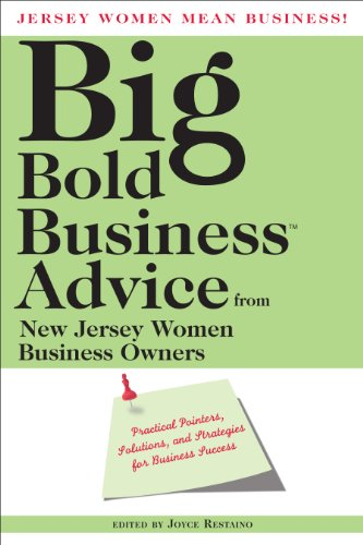 Jersey Women Mean Business! Big Bold Business Advice from New Jersey Women Business Owners: Practical Pointers, Solution