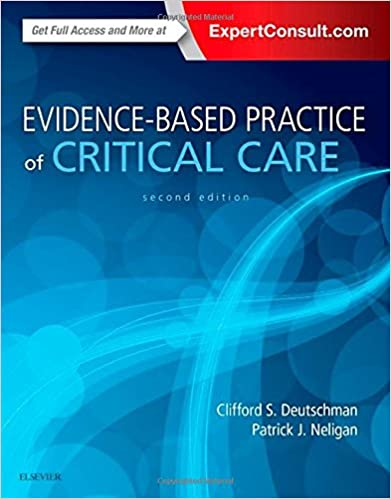Evidence-Based Practice of Critical Care, 2e Clifford S. Deutschman MS MD FCCM and Patrick J. Neligan MA MB FRCAFRCSI