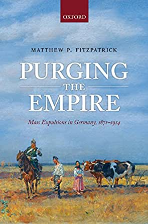 purging the empire mass expulsions in germany 1871 1914 pdf