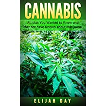 Cannabis: All that You Wanted to Know and May not have Known about Marijuana.