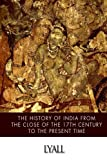 img - for The History of India from the Close of the Seventeenth Century to the Present Time book / textbook / text book