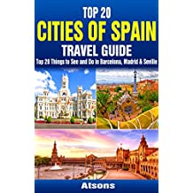 Top 20 Box Set: Cities of Spain Travel Guide - Top 20 Things to See and Do in Barcelona, Madrid & Seville (Travel Box Set Book 3)