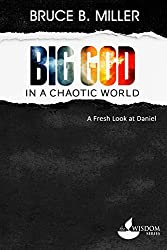 Big God in a Chaotic World: A Fresh Look at Daniel