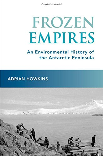 Frozen Empires: An Environmental History of the Antarctic Peninsula