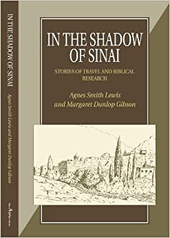 In the Shadow of Sinai: Stories of Travel and Biblical Research by Lewis, Agnes Smith, Dunlop Gibson, Margaret (1999)