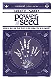 Power of the Seed: Your Guide to Oils for Health & Beauty (Process Self-reliance Series)