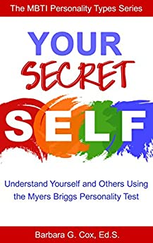 Your Secret Self: Understanding yourself and others using the Myers-Briggs personality test (The MBTI Personality Types Series Book 1) by [Cox, Barbara G]