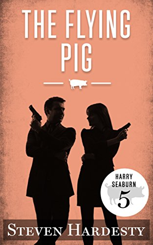 The Flying Pig (The Harry Seaburn Series Book 5) by [Hardesty, Steven]
