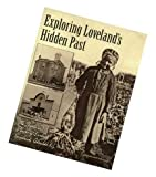 Exploring Loveland's Hidden Past : The People and Places of Early Loveland, Colorado, Feneis, Jeff and Cindy, 0979661404