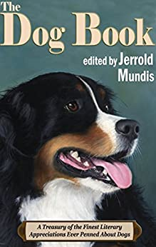 The Dog Book: A Treasury of the Finest Literary Appreciations Ever Penned About Dogs by [<EMPTY>]