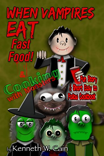 When Vampires Eat Fast Food & Cooking with Monsters: Fun Story & Short Easy to Follow Cookbook -