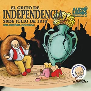 El Grito De Independencia, 20 De Julio De 1810 (Texto Completo) [The Scream of Independence ] Audiobook