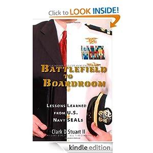Battlefield to Boardroom: Lessons Learned from U.S. Navy Seals Clark D Stuart II
