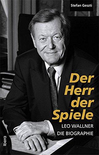Der Herr der Spiele - Leo Wallner - Die Biographie