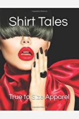 Shirt Tales: The real Dish on the Custom Uniform Industry (True to Size Apparel) Paperback