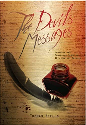 The Devil's Messages: Language and Contested Space in 20th Century America by Thomas Aiello (2013-01-03)