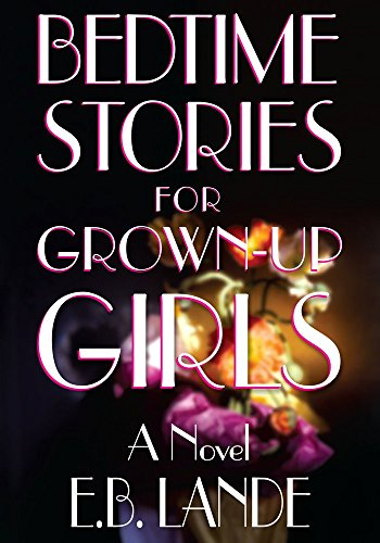 Bedtime Stories For Grown-Up Girls: A Novel