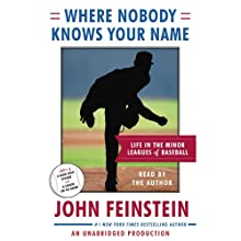 Where Nobody Knows Your Name: Life In the Minor Leagues of Baseball Audiobook by John Feinstein Narrated by John Feinstein