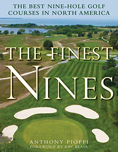 The Finest Nines: The Best Nine-Hole Golf Courses in North America ()