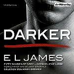Darker - Fifty Shades of Grey: Gefährliche Liebe von Christian selbst erzählt | E. L. James