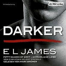 Darker - Fifty Shades of Grey: Gefährliche Liebe von Christian selbst erzählt Audiobook by E. L. James Narrated by Mark Bremer